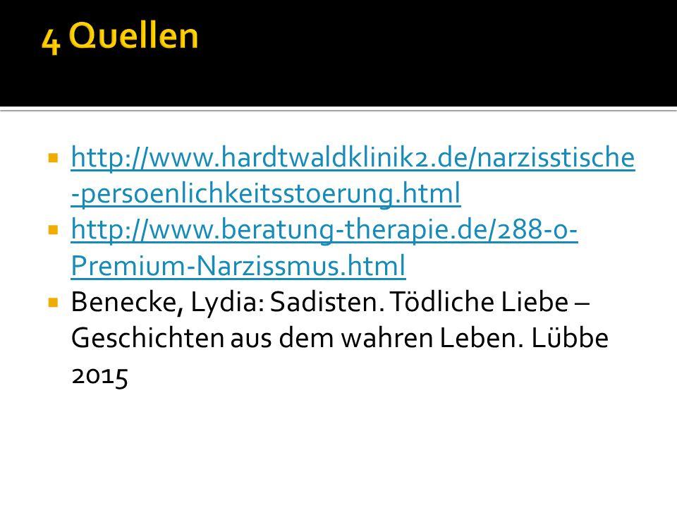 4 Quellen http://www.hardtwaldklinik2.de/narzisstische-persoenlichkeitsstoerung.html. http://www.beratung-therapie.de/288-0-Premium-Narzissmus.html.