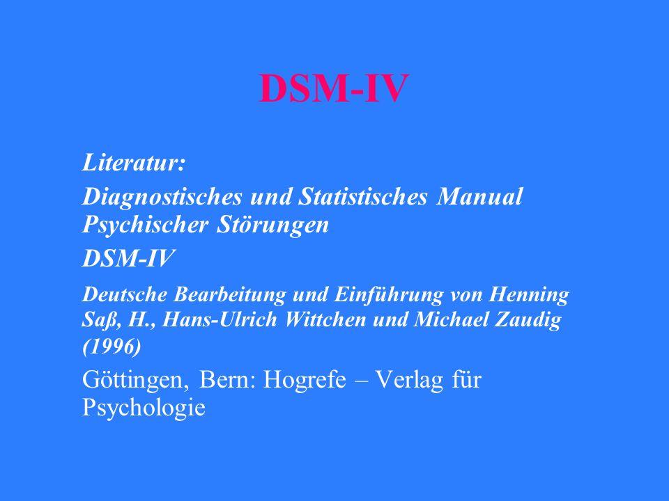 DSM-IV Literatur: Diagnostisches und Statistisches Manual Psychischer Störungen. DSM-IV.