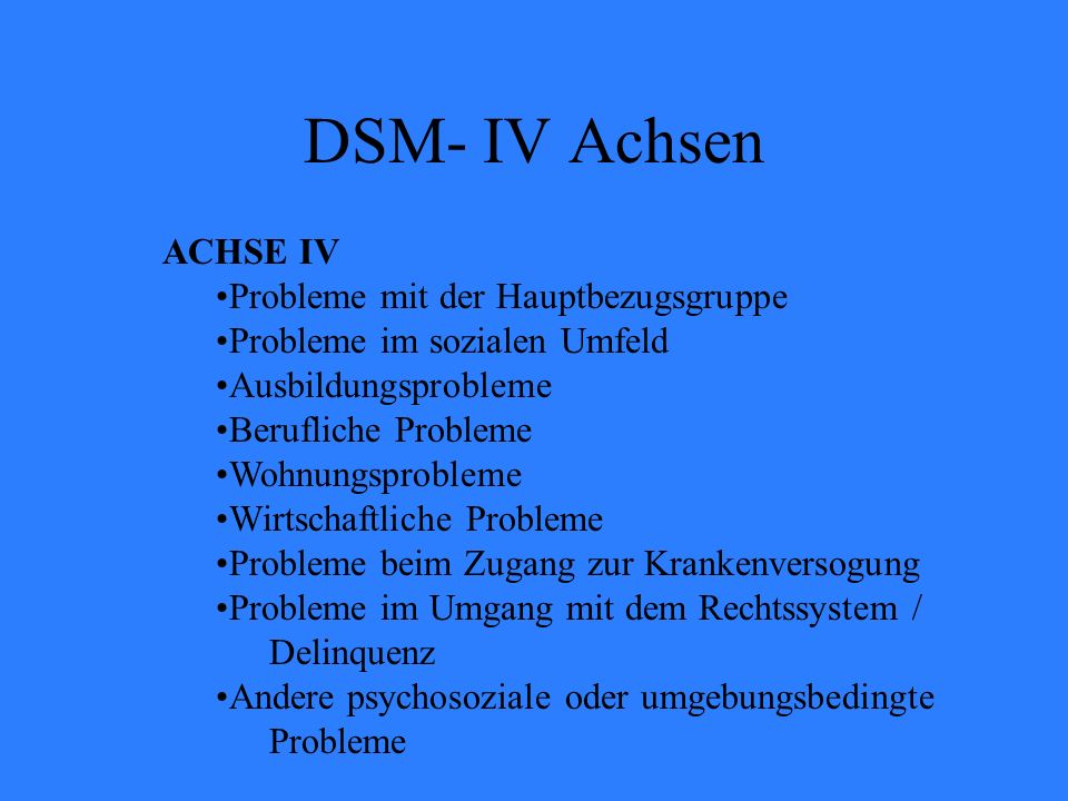 DSM- IV Achsen ACHSE IV Probleme mit der Hauptbezugsgruppe