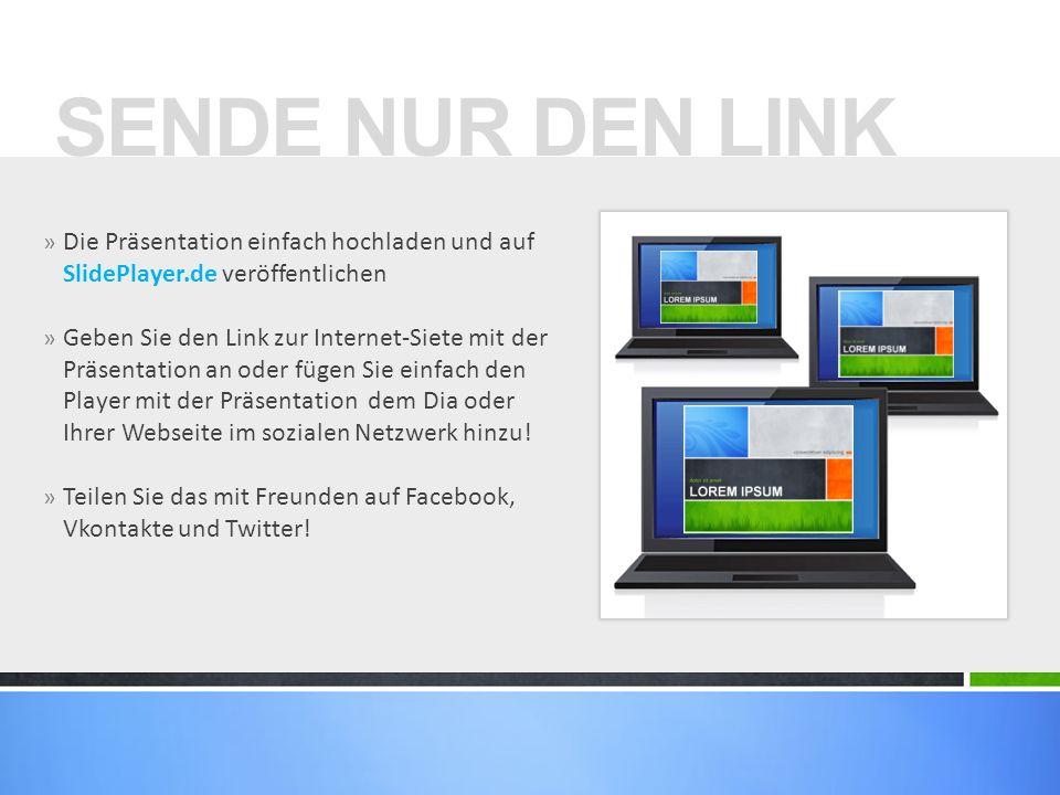 SENDE NUR DEN LINKDie Präsentation einfach hochladen und auf SlidePlayer.de veröffentlichen.