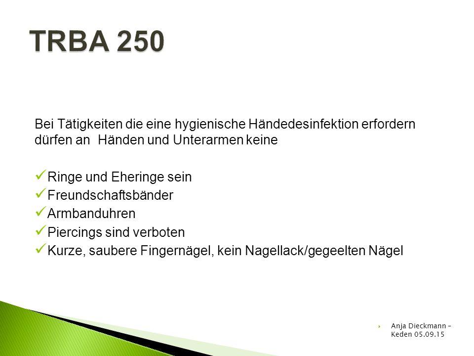 TRBA 250 Bei Tätigkeiten die eine hygienische Händedesinfektion erfordern dürfen an Händen und Unterarmen keine.