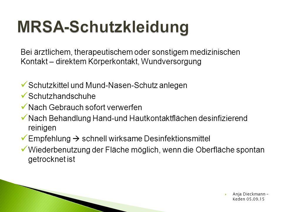 MRSA-Schutzkleidung Bei ärztlichem, therapeutischem oder sonstigem medizinischen Kontakt – direktem Körperkontakt, Wundversorgung.