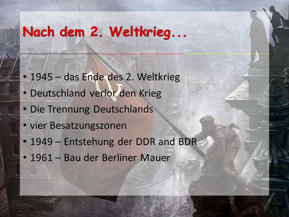 Nach dem 2. Weltkrieg... 1945 – das Ende des 2. Weltkrieg