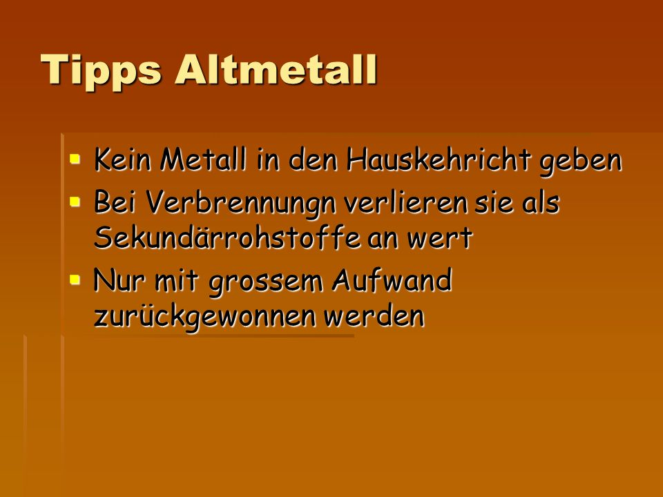 Tipps Altmetall Kein Metall in den Hauskehricht geben