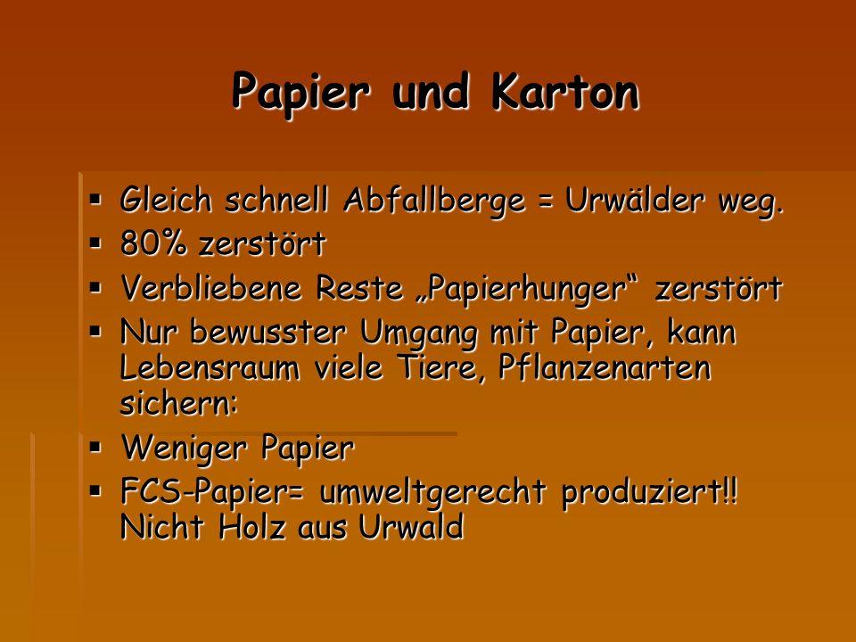 Papier und Karton Gleich schnell Abfallberge = Urwälder weg.