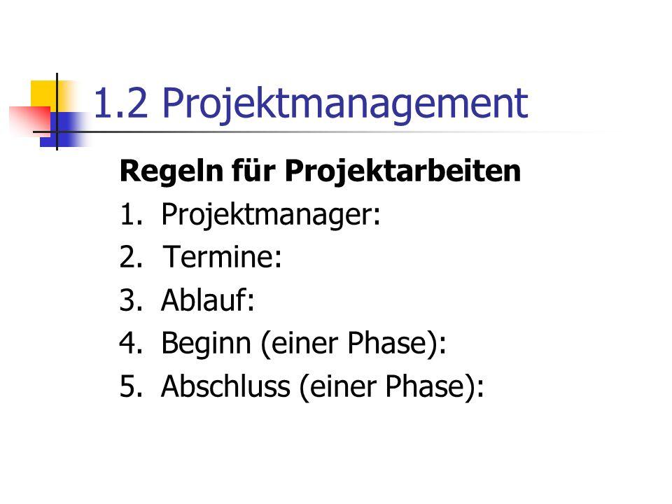 1.2 Projektmanagement Regeln für Projektarbeiten 1. Projektmanager: