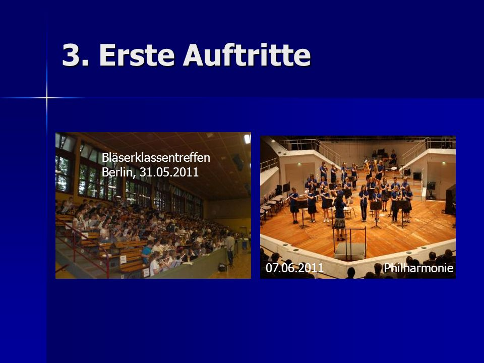 3. Erste Auftritte Bläserklassentreffen Berlin, 31.05.2011 07.06.2011