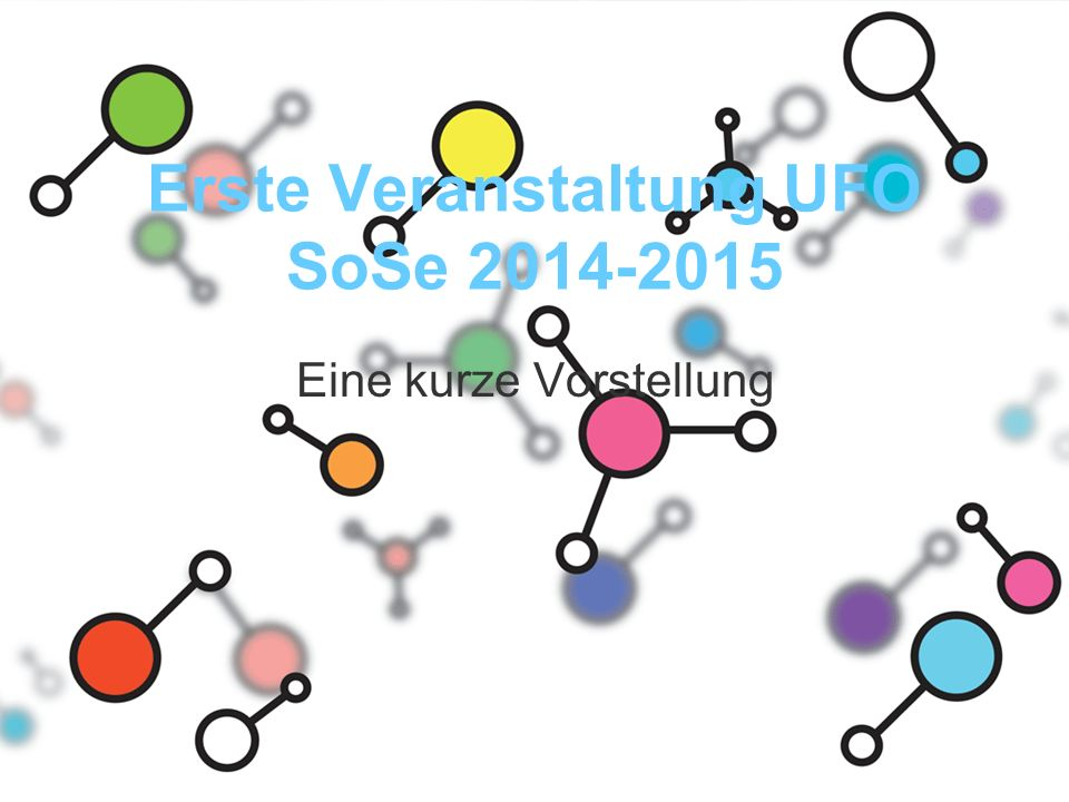 Erste Veranstaltung UFO SoSe 2014-2015