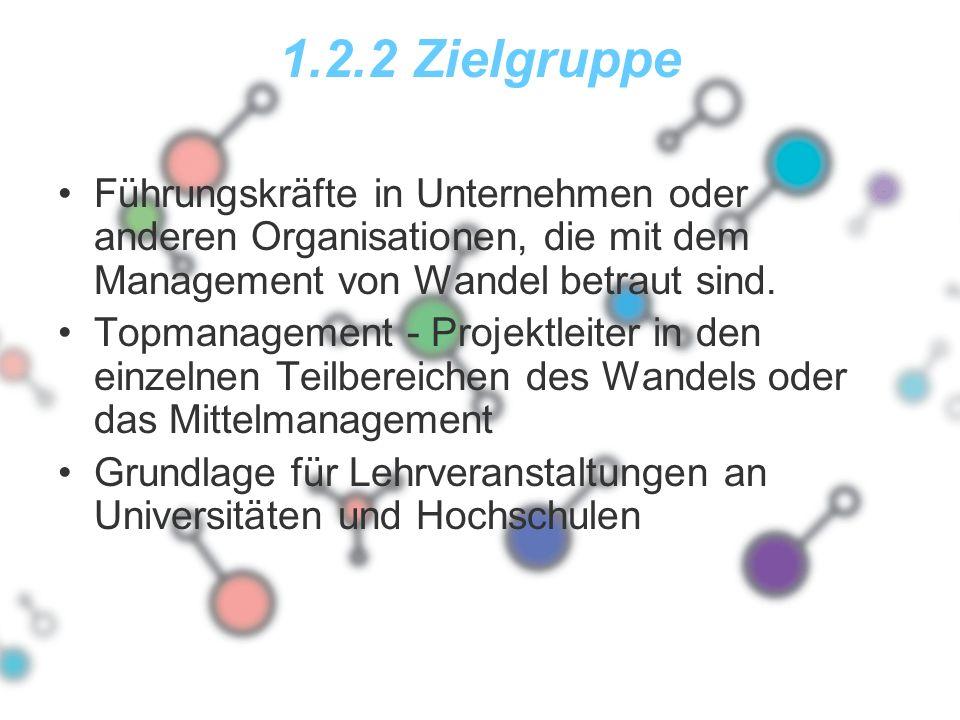 1.2.2 Zielgruppe Führungskräfte in Unternehmen oder anderen Organisationen, die mit dem Management von Wandel betraut sind.