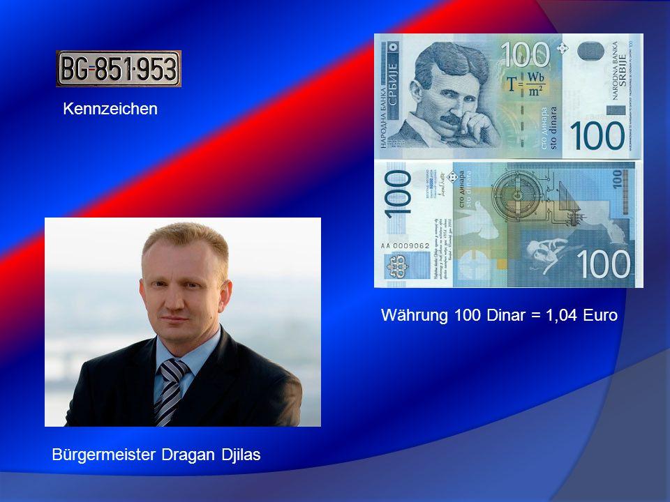 Kennzeichen Währung 100 Dinar = 1,04 Euro Bürgermeister Dragan Djilas