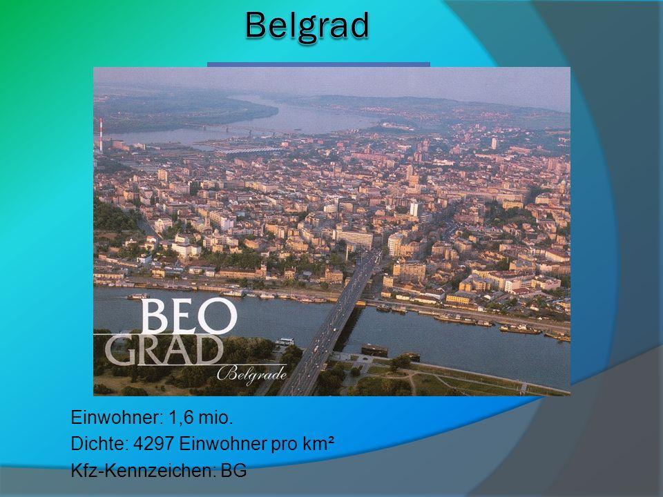 Belgrad Einwohner: 1,6 mio. Dichte: 4297 Einwohner pro km²