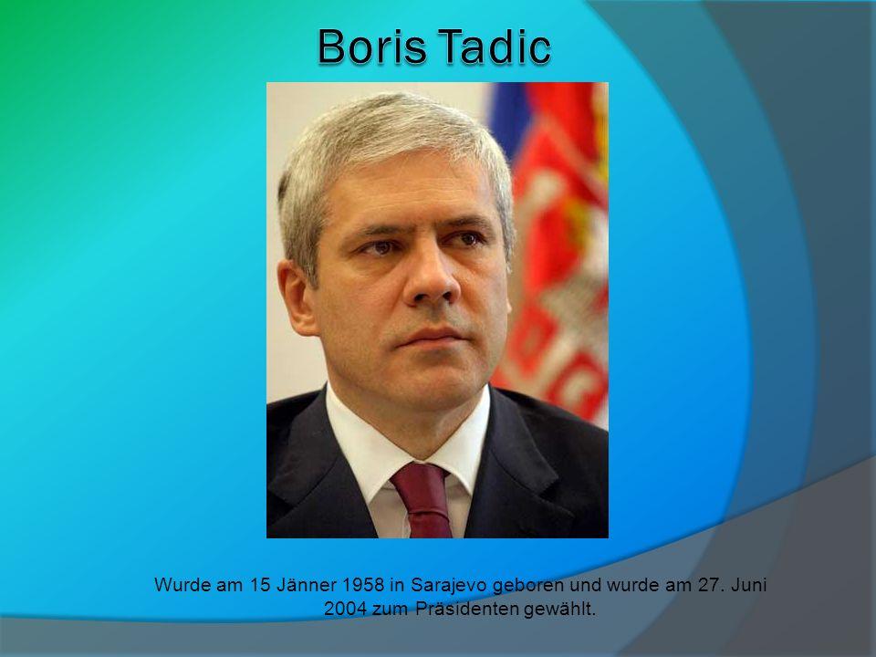 Boris Tadic Wurde am 15 Jänner 1958 in Sarajevo geboren und wurde am 27.