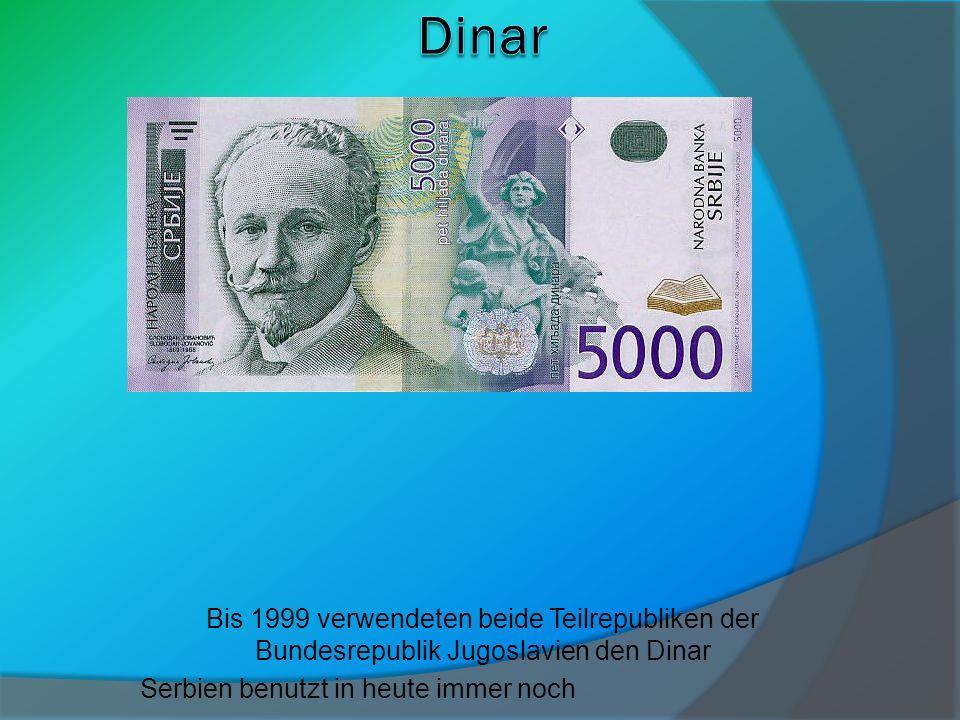 Dinar Bis 1999 verwendeten beide Teilrepubliken der Bundesrepublik Jugoslavien den Dinar.