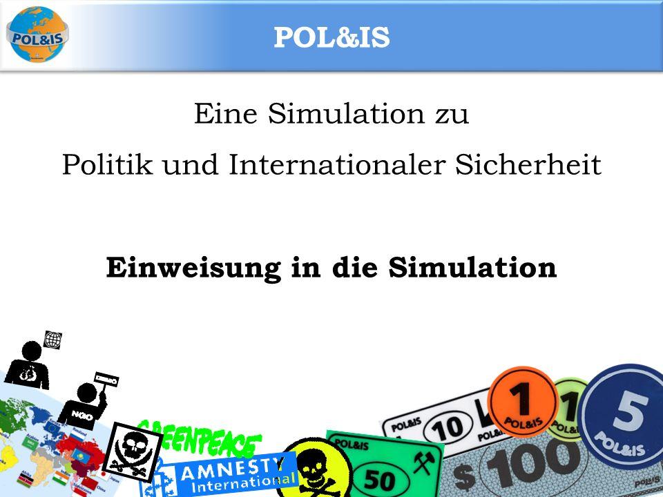 POL&IS Eine Simulation zu Politik und Internationaler Sicherheit Einweisung in die Simulation
