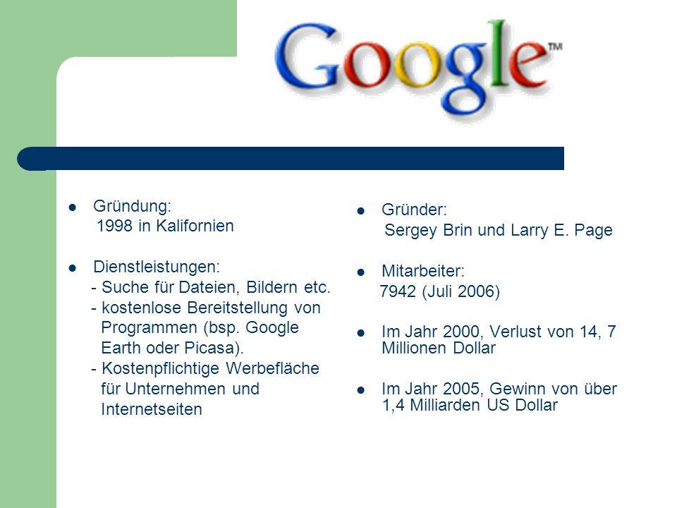 Gründer: Sergey Brin und Larry E. Page. Mitarbeiter: 7942 (Juli 2006) Im Jahr 2000, Verlust von 14, 7 Millionen Dollar.