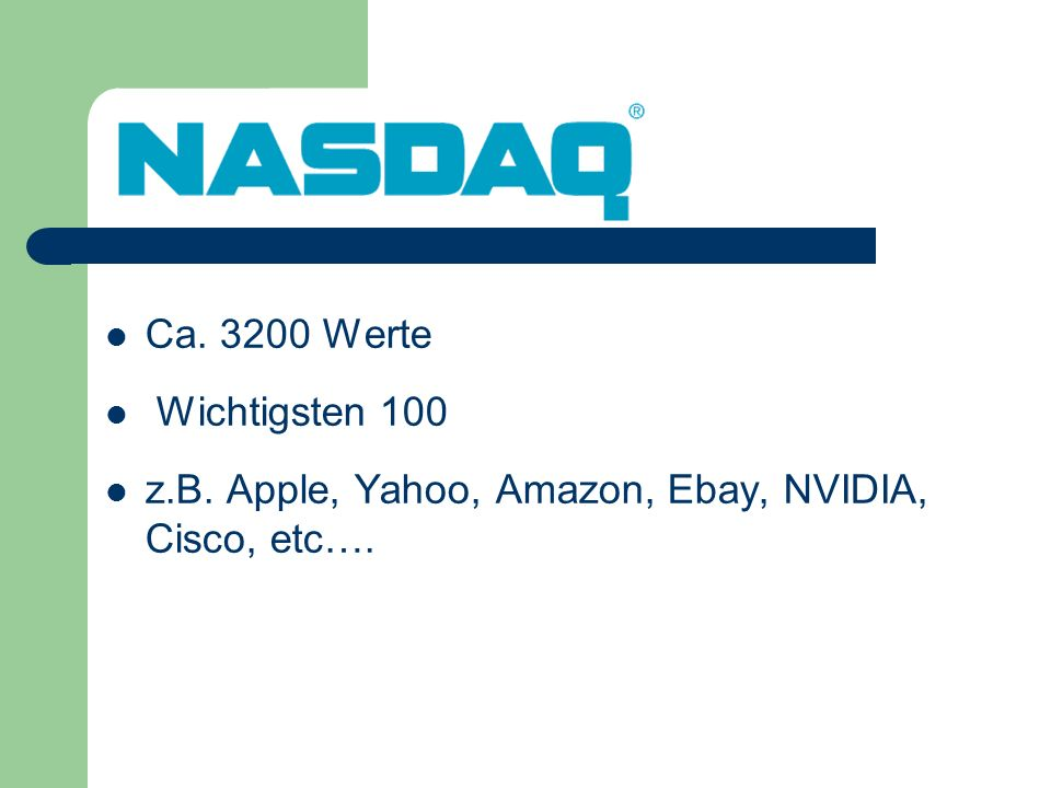 Ca. 3200 Werte Wichtigsten 100 z.B. Apple, Yahoo, Amazon, Ebay, NVIDIA, Cisco, etc….