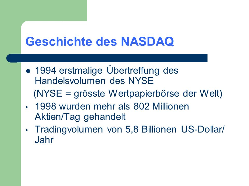 Geschichte des NASDAQ 1994 erstmalige Übertreffung des Handelsvolumen des NYSE. (NYSE = grösste Wertpapierbörse der Welt)