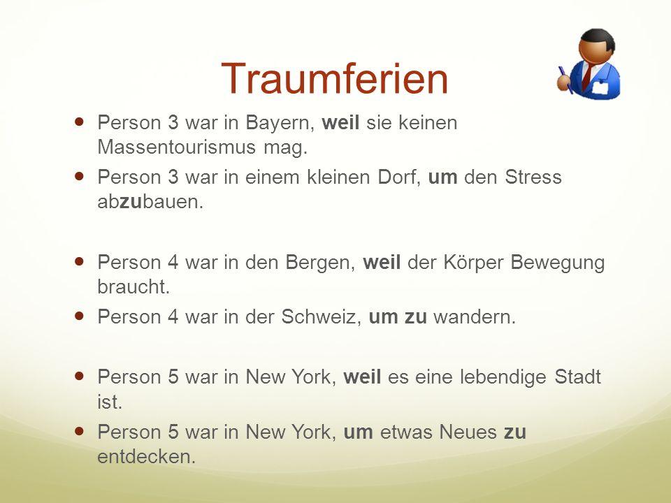 Traumferien Person 3 war in Bayern, weil sie keinen Massentourismus mag. Person 3 war in einem kleinen Dorf, um den Stress abzubauen.