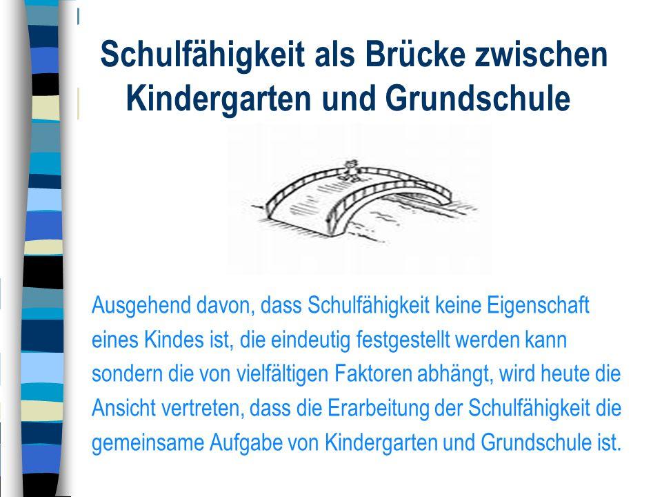 Schulfähigkeit als Brücke zwischen Kindergarten und Grundschule
