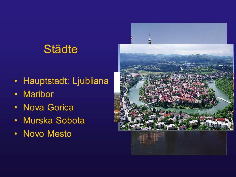 Städte Hauptstadt: Ljubliana Maribor Nova Gorica Murska Sobota
