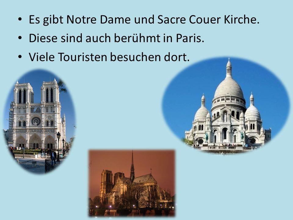 Es gibt Notre Dame und Sacre Couer Kirche.