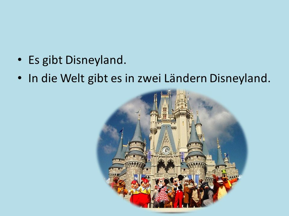 Es gibt Disneyland. In die Welt gibt es in zwei Ländern Disneyland.
