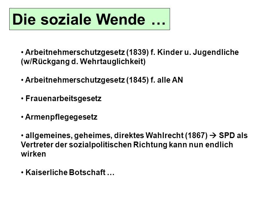 Die soziale Wende … Arbeitnehmerschutzgesetz (1839) f. Kinder u. Jugendliche (w/Rückgang d. Wehrtauglichkeit)
