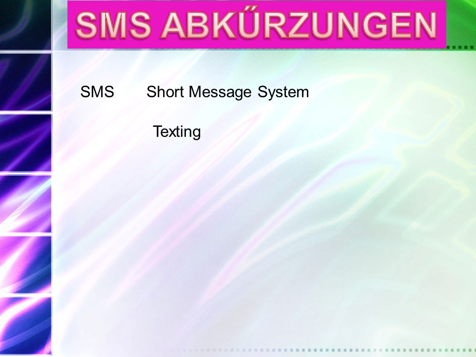 SMS ABKŰRZUNGEN SMS Short Message System Texting