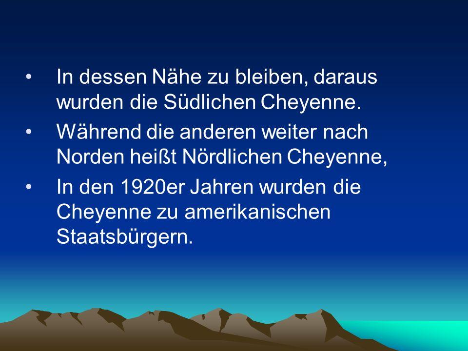 In dessen Nähe zu bleiben, daraus wurden die Südlichen Cheyenne.