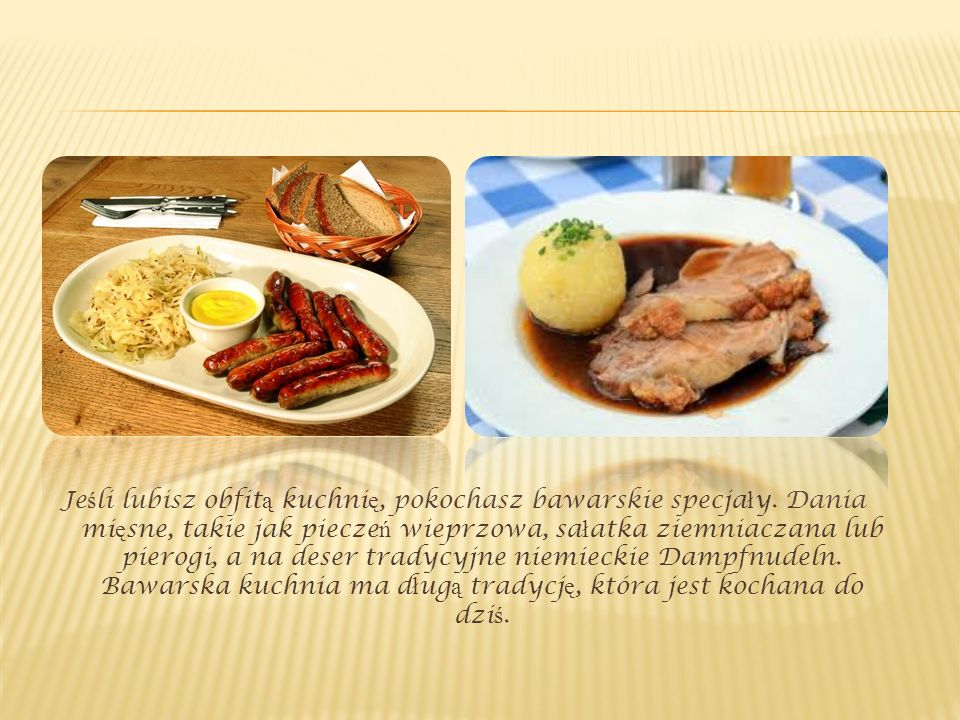 Jeśli lubisz obfitą kuchnię, pokochasz bawarskie specjały