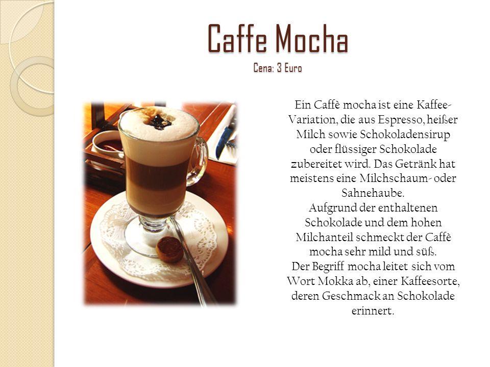 Caffe Mocha Cena: 3 Euro