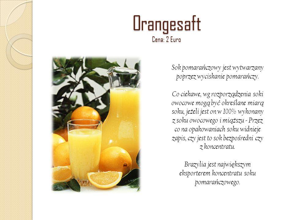 Orangesaft Cena: 2 Euro Sok pomarańczowy jest wytwarzany poprzez wyciskanie pomarańczy.