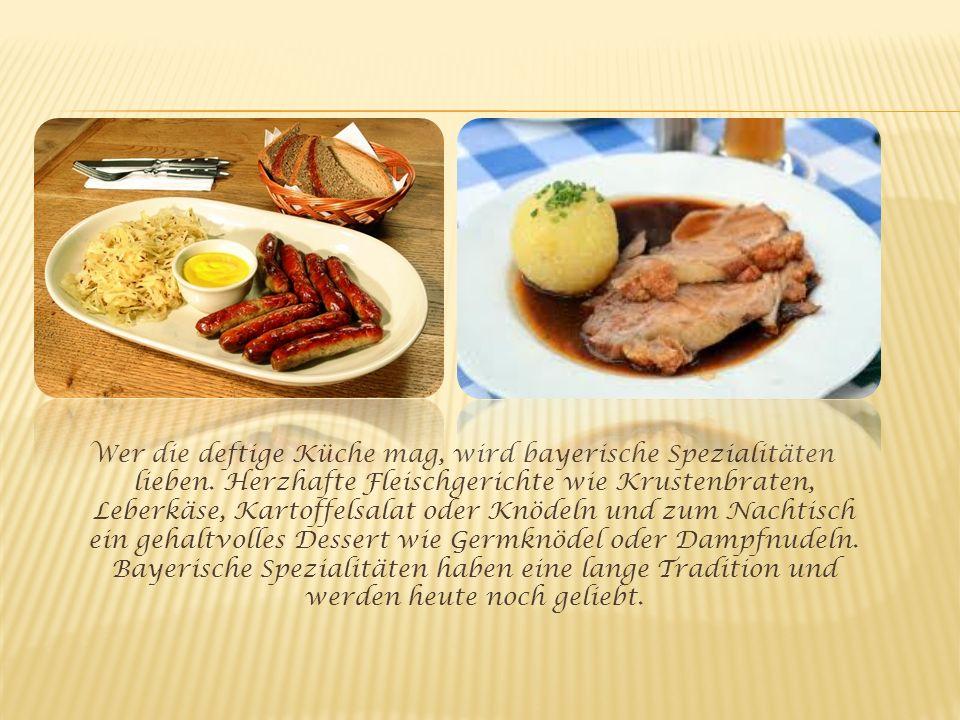 Wer die deftige Küche mag, wird bayerische Spezialitäten lieben
