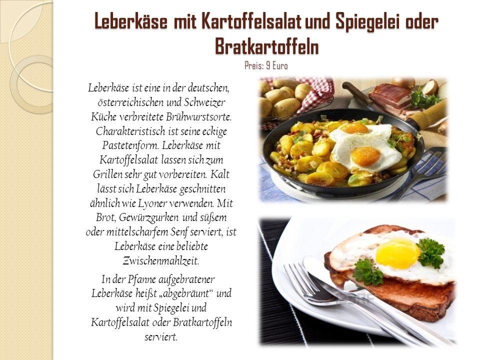 Leberkäse mit Kartoffelsalat und Spiegelei oder Bratkartoffeln Preis: 9 Euro