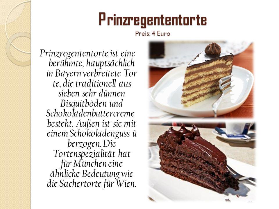Prinzregententorte Preis: 4 Euro
