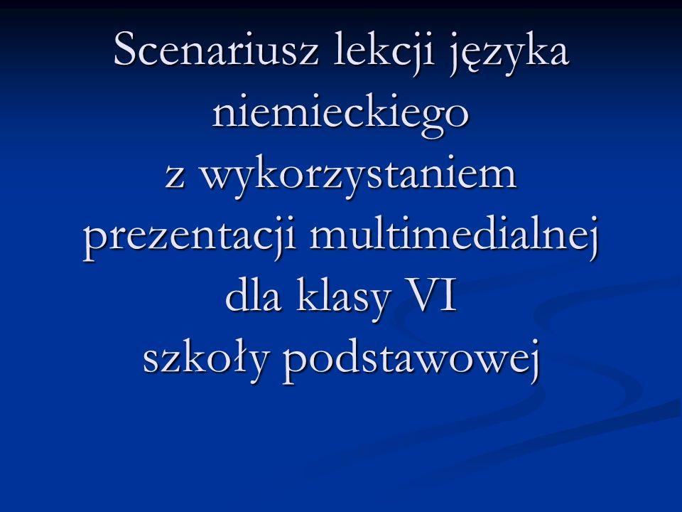 Scenariusz lekcji języka niemieckiego z wykorzystaniem prezentacji multimedialnej dla klasy VI szkoły podstawowej