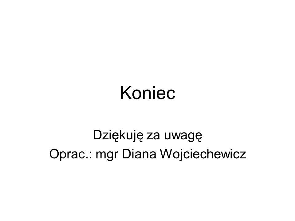 Dziękuję za uwagę Oprac.: mgr Diana Wojciechewicz