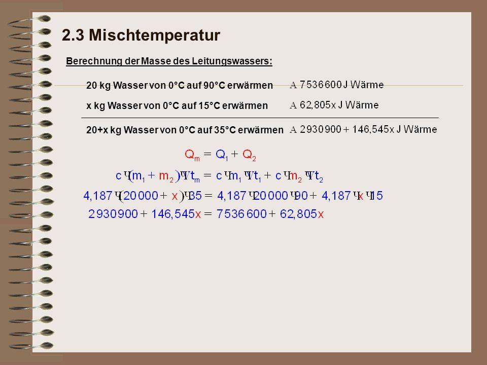 2.3 Mischtemperatur Berechnung der Masse des Leitungswassers: