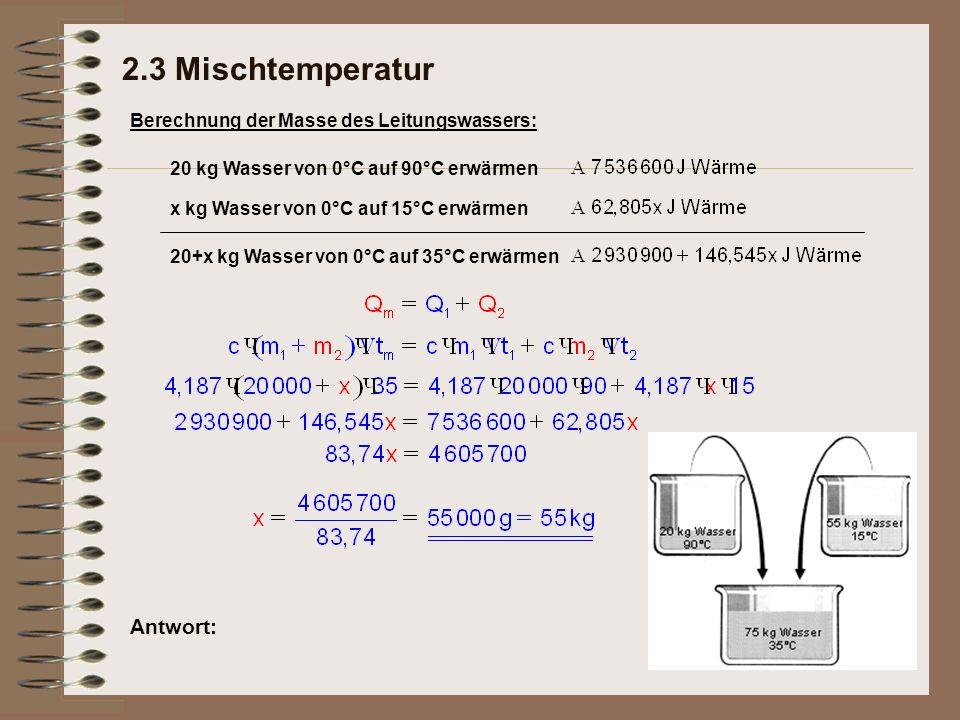 2.3 Mischtemperatur Antwort: Berechnung der Masse des Leitungswassers: