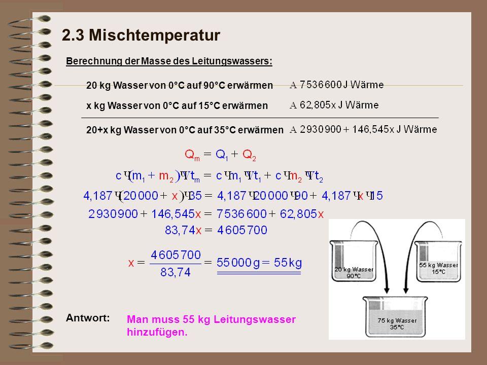 2.3 Mischtemperatur Antwort: Man muss 55 kg Leitungswasser hinzufügen.