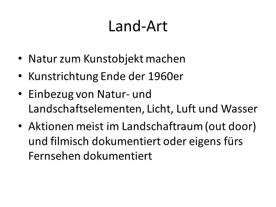 Land-Art Natur zum Kunstobjekt machen Kunstrichtung Ende der 1960er