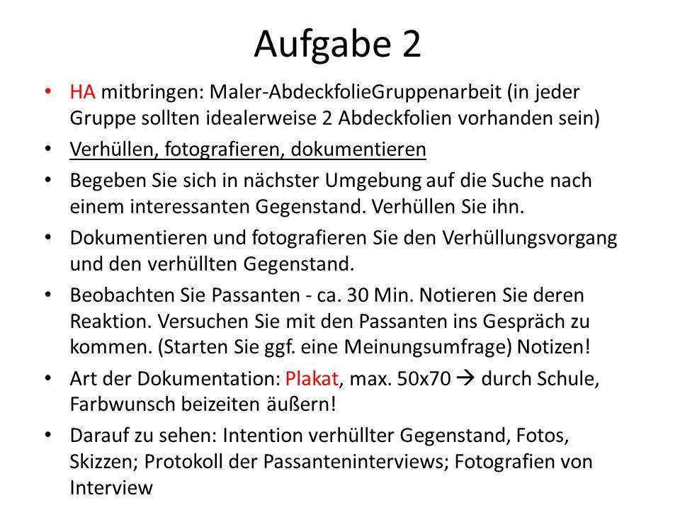 Aufgabe 2 HA mitbringen: Maler-AbdeckfolieGruppenarbeit (in jeder Gruppe sollten idealerweise 2 Abdeckfolien vorhanden sein)