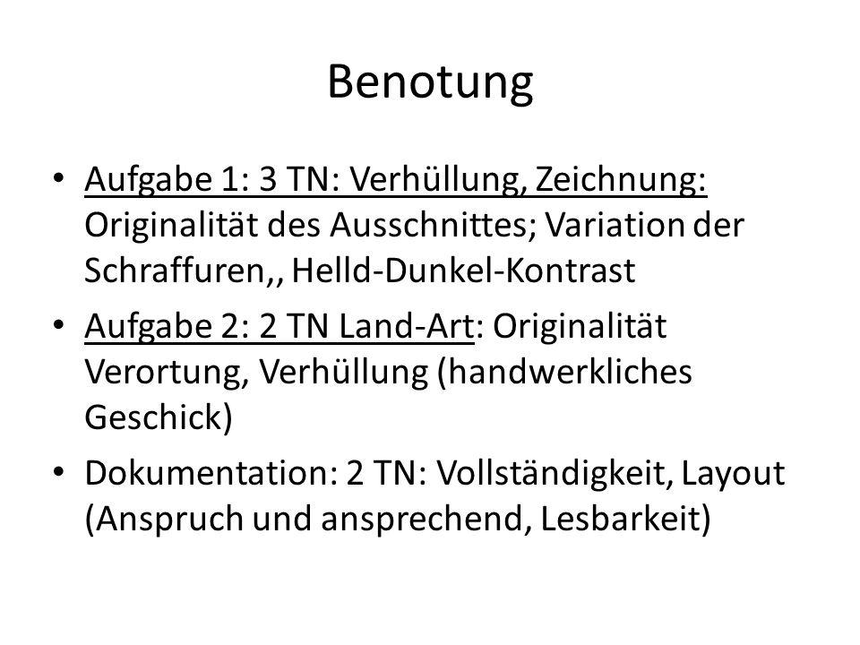 Benotung Aufgabe 1: 3 TN: Verhüllung, Zeichnung: Originalität des Ausschnittes; Variation der Schraffuren,, Helld-Dunkel-Kontrast.