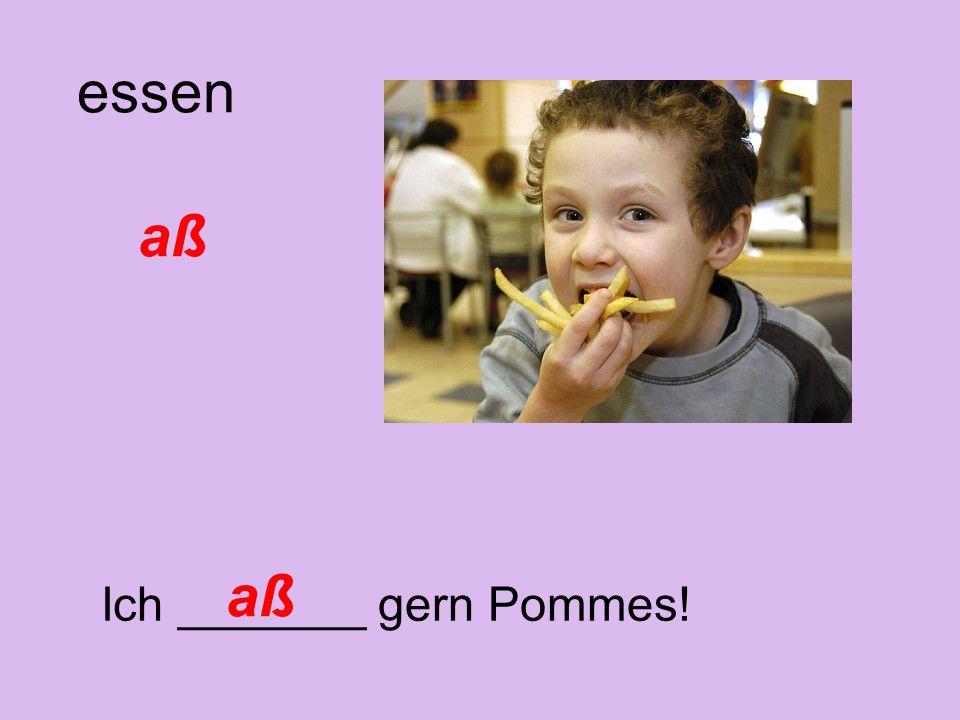 Ich _______ gern Pommes!