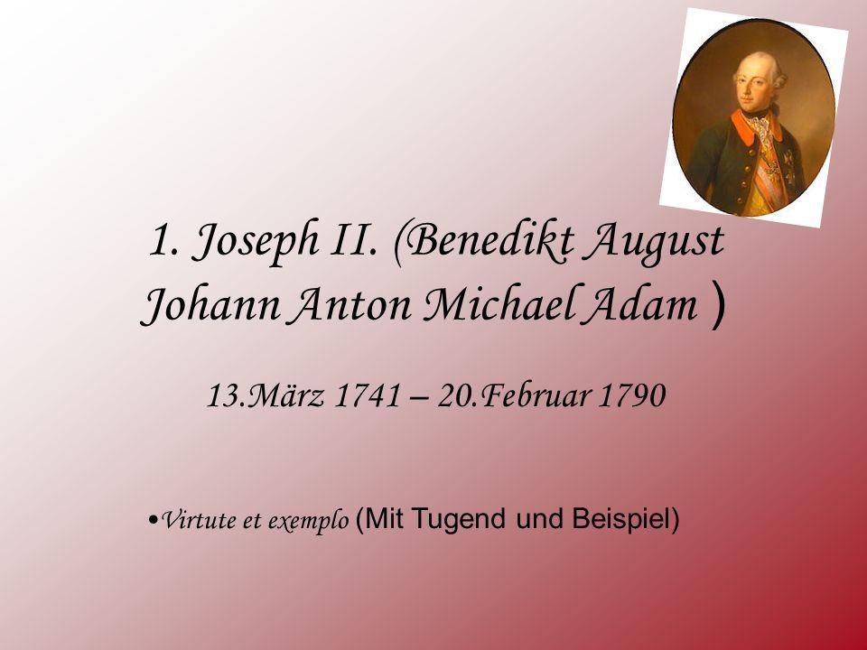 1. Joseph II. (Benedikt August Johann Anton Michael Adam )