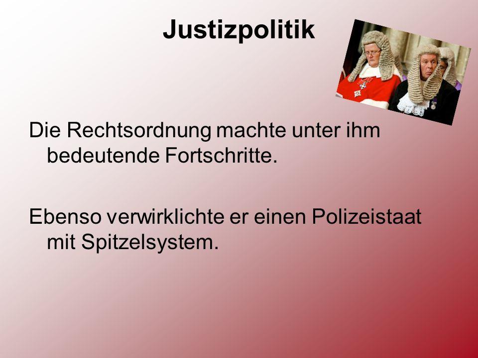 Justizpolitik Die Rechtsordnung machte unter ihm bedeutende Fortschritte.