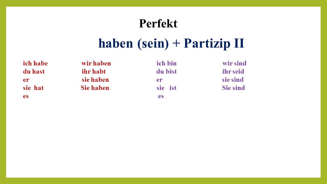 haben (sein) + Partizip II