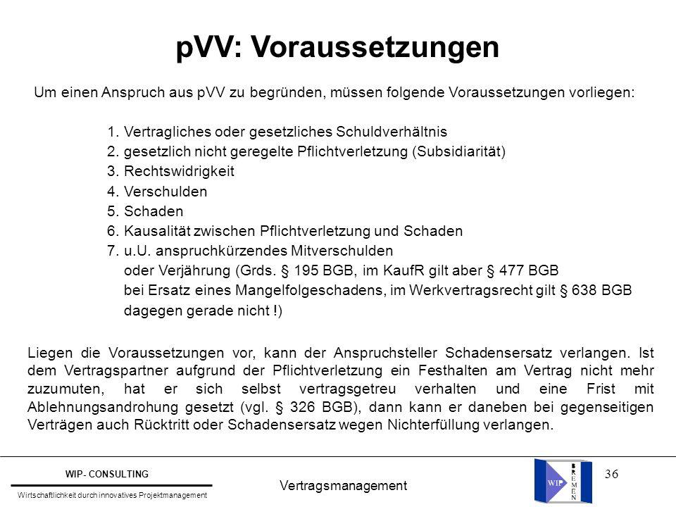 pVV: Voraussetzungen Um einen Anspruch aus pVV zu begründen, müssen folgende Voraussetzungen vorliegen: