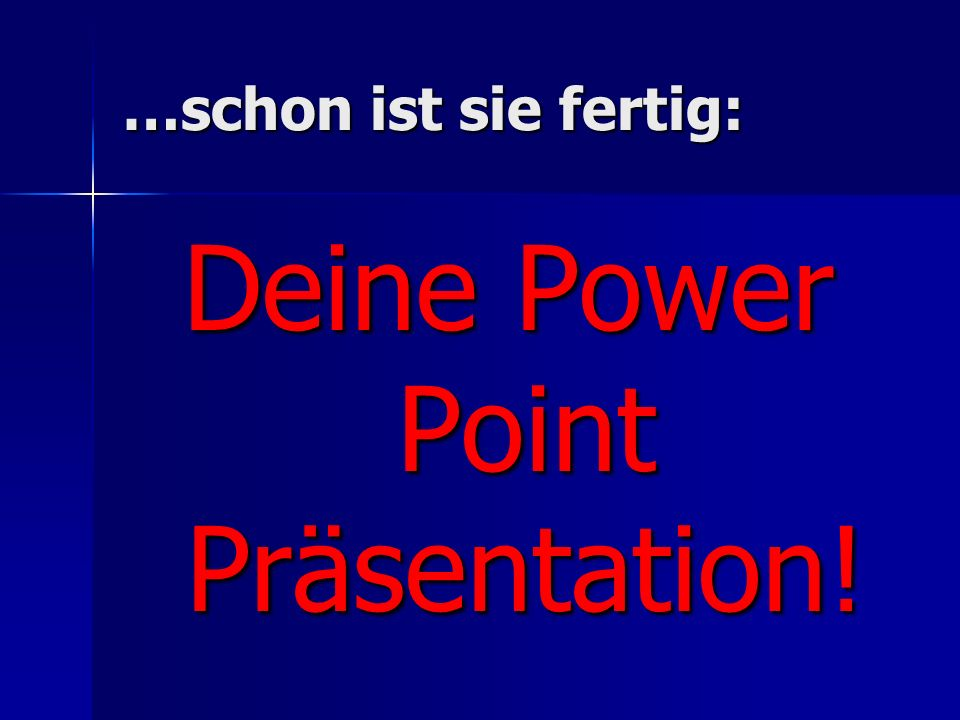 Deine Power Point Präsentation!
