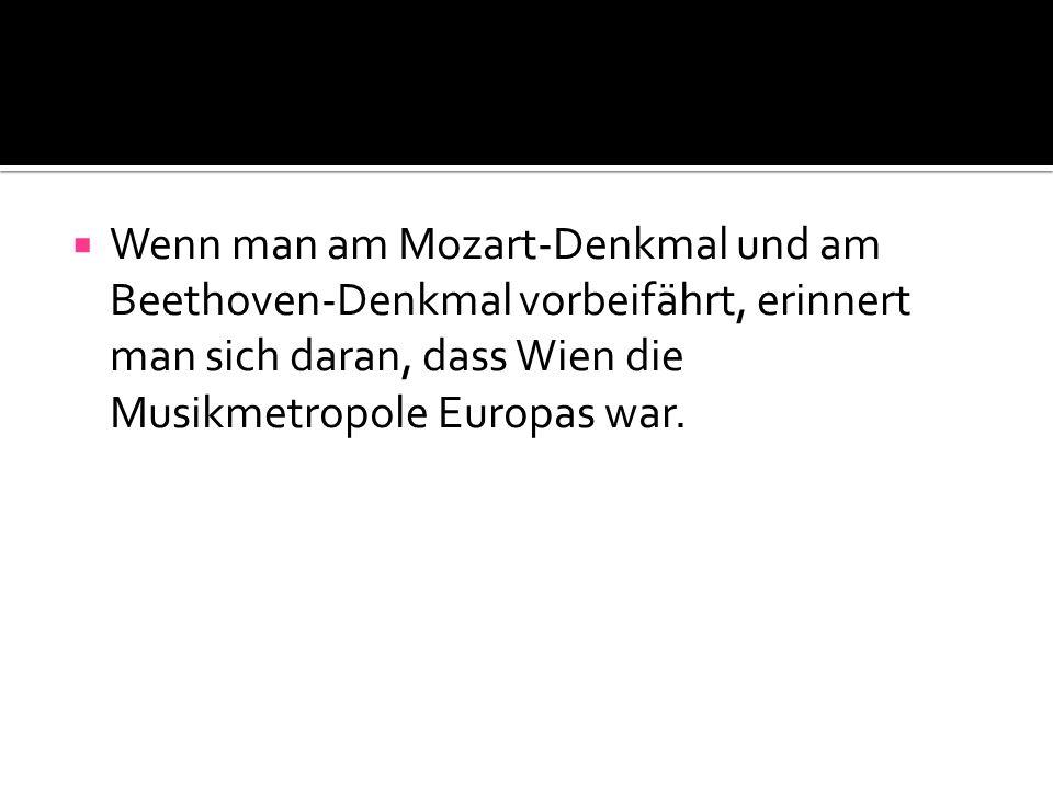 Wenn man am Mozart-Denkmal und am Beethoven-Denkmal vorbeifährt, erinnert man sich daran, dass Wien die Musikmetropole Europas war.